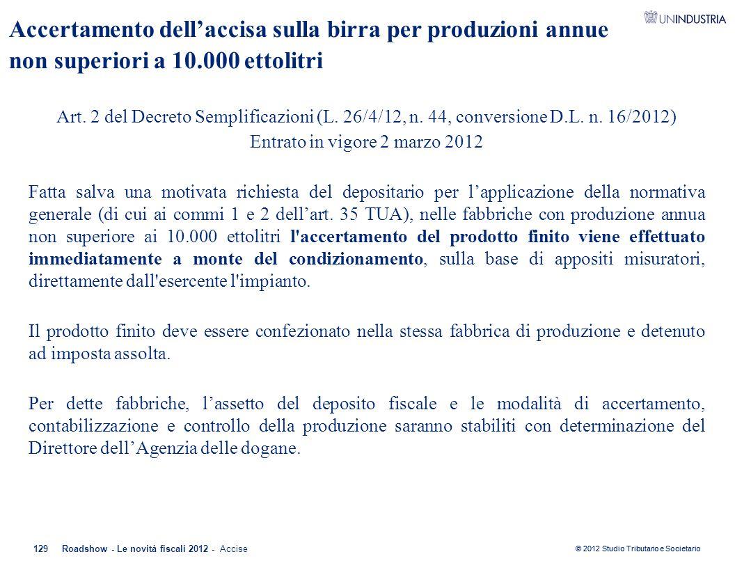 © 2012 Studio Tributario e Societario Accertamento dell'accisa sulla birra per produzioni annue non superiori a 10.000 ettolitri Art. 2 del Decreto Se