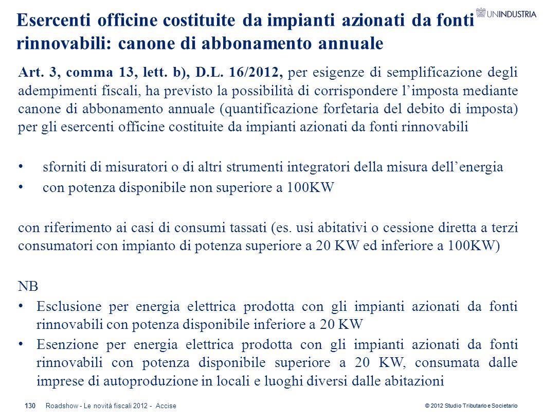 © 2012 Studio Tributario e Societario Art. 3, comma 13, lett. b), D.L. 16/2012, per esigenze di semplificazione degli adempimenti fiscali, ha previsto