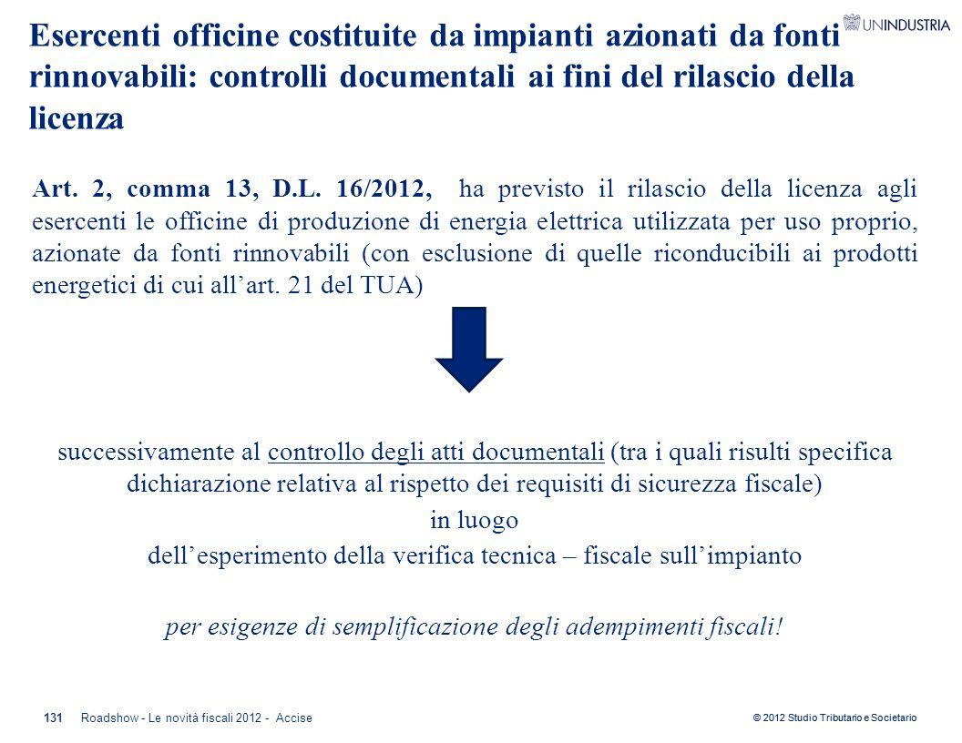 © 2012 Studio Tributario e Societario Art. 2, comma 13, D.L. 16/2012, ha previsto il rilascio della licenza agli esercenti le officine di produzione d