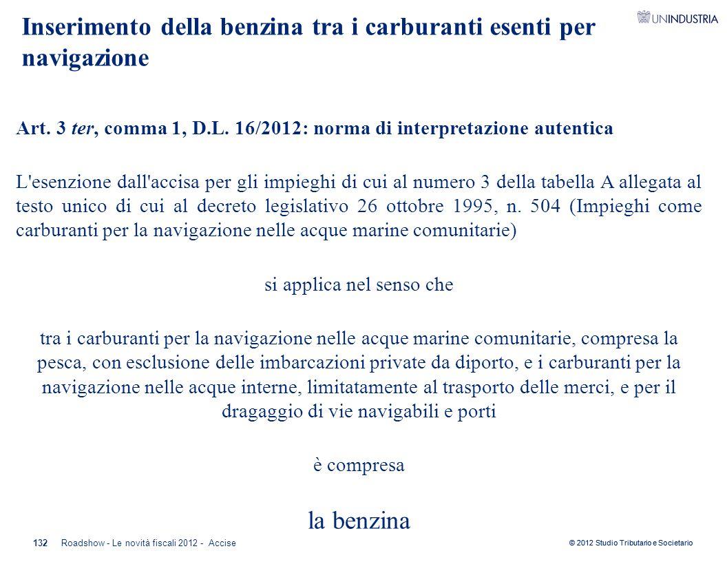 © 2012 Studio Tributario e Societario Art. 3 ter, comma 1, D.L. 16/2012: norma di interpretazione autentica L'esenzione dall'accisa per gli impieghi d