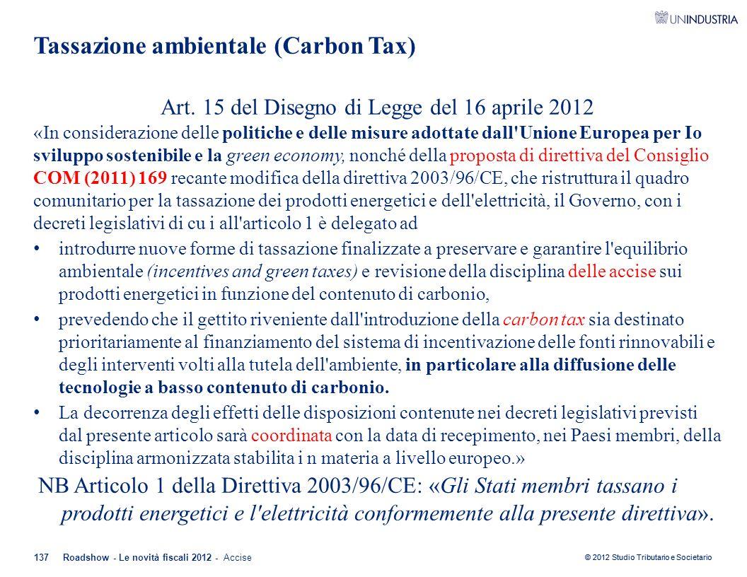 © 2012 Studio Tributario e Societario Tassazione ambientale (Carbon Tax) Art. 15 del Disegno di Legge del 16 aprile 2012 «In considerazione delle poli