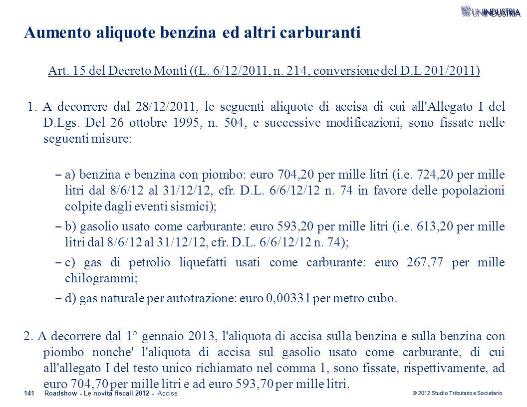 © 2012 Studio Tributario e Societario 141Roadshow - Le novità fiscali 2012 - Accise Art. 15 del Decreto Monti ((L. 6/12/2011, n. 214, conversione del
