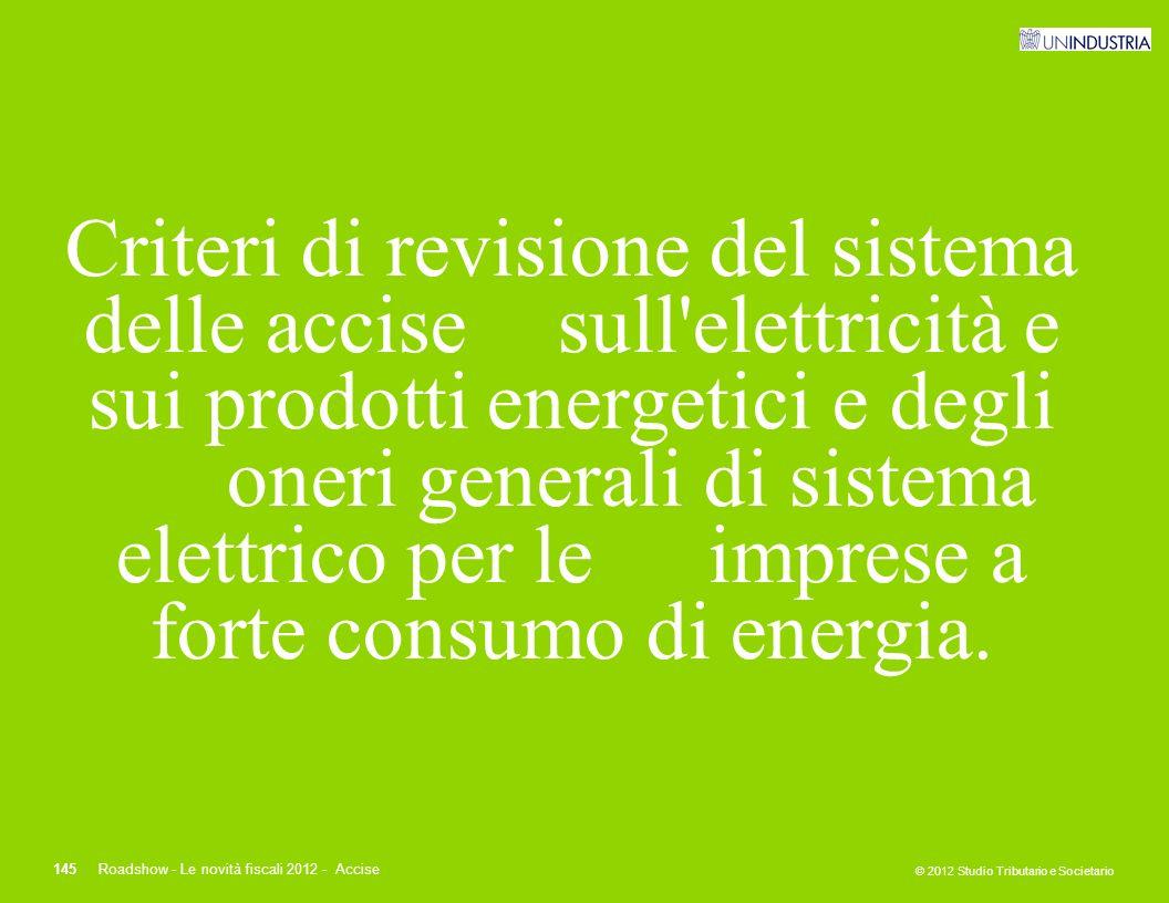 © 2012 Studio Tributario e Societario 145Roadshow - Le novità fiscali 2012 - Accise Criteri di revisione del sistema delle accise sull'elettricità e s