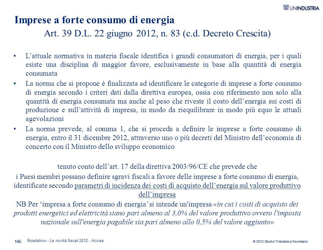 © 2012 Studio Tributario e Societario 146 Art. 39 D.L. 22 giugno 2012, n. 83 (c.d. Decreto Crescita) L'attuale normativa in materia fiscale identifica