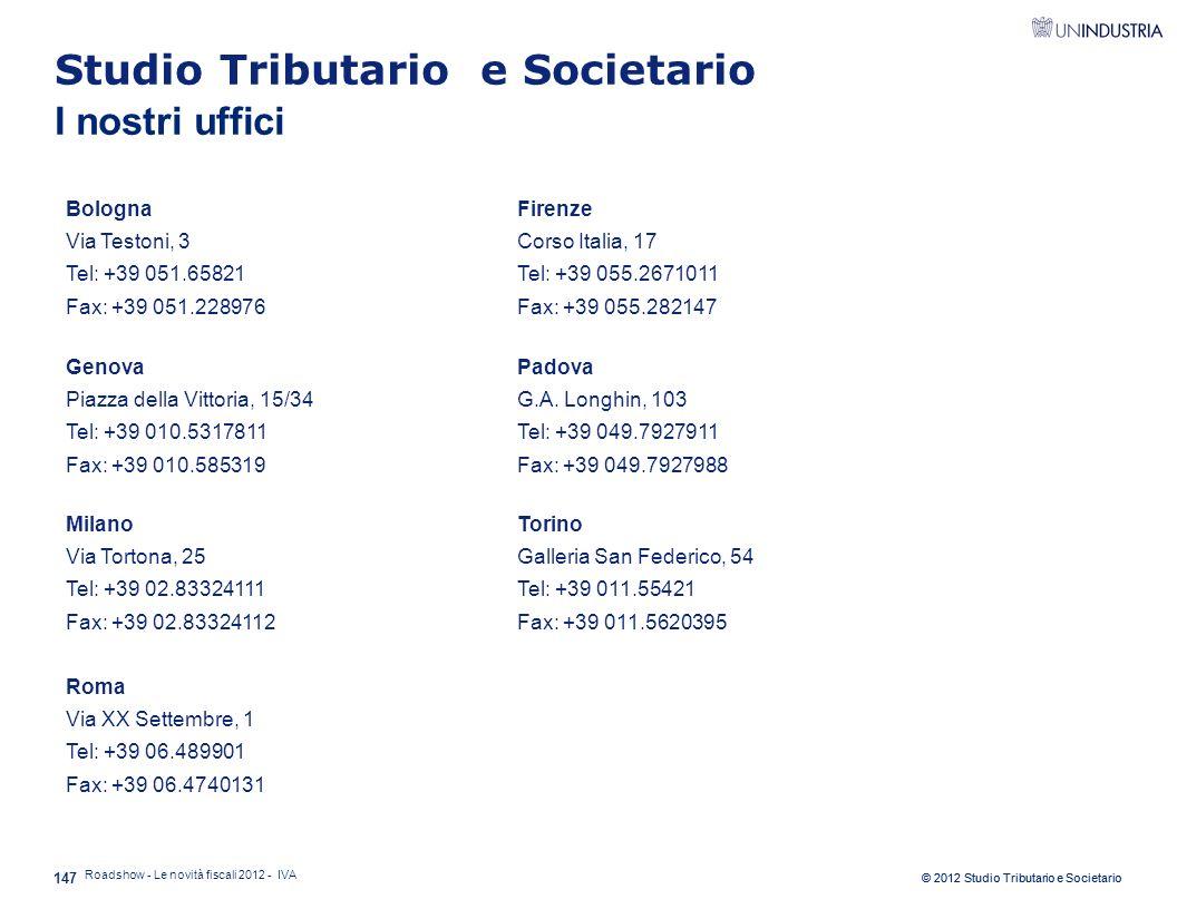 © 2012 Studio Tributario e Societario Studio Tributario e Societario I nostri uffici 147 Bologna Via Testoni, 3 Tel: +39 051.65821 Fax: +39 051.228976