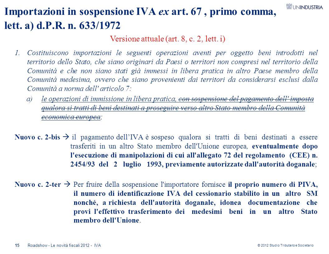 © 2012 Studio Tributario e Societario Importazioni in sospensione IVA ex art. 67, primo comma, lett. a) d.P.R. n. 633/1972 1.Costituiscono importazion