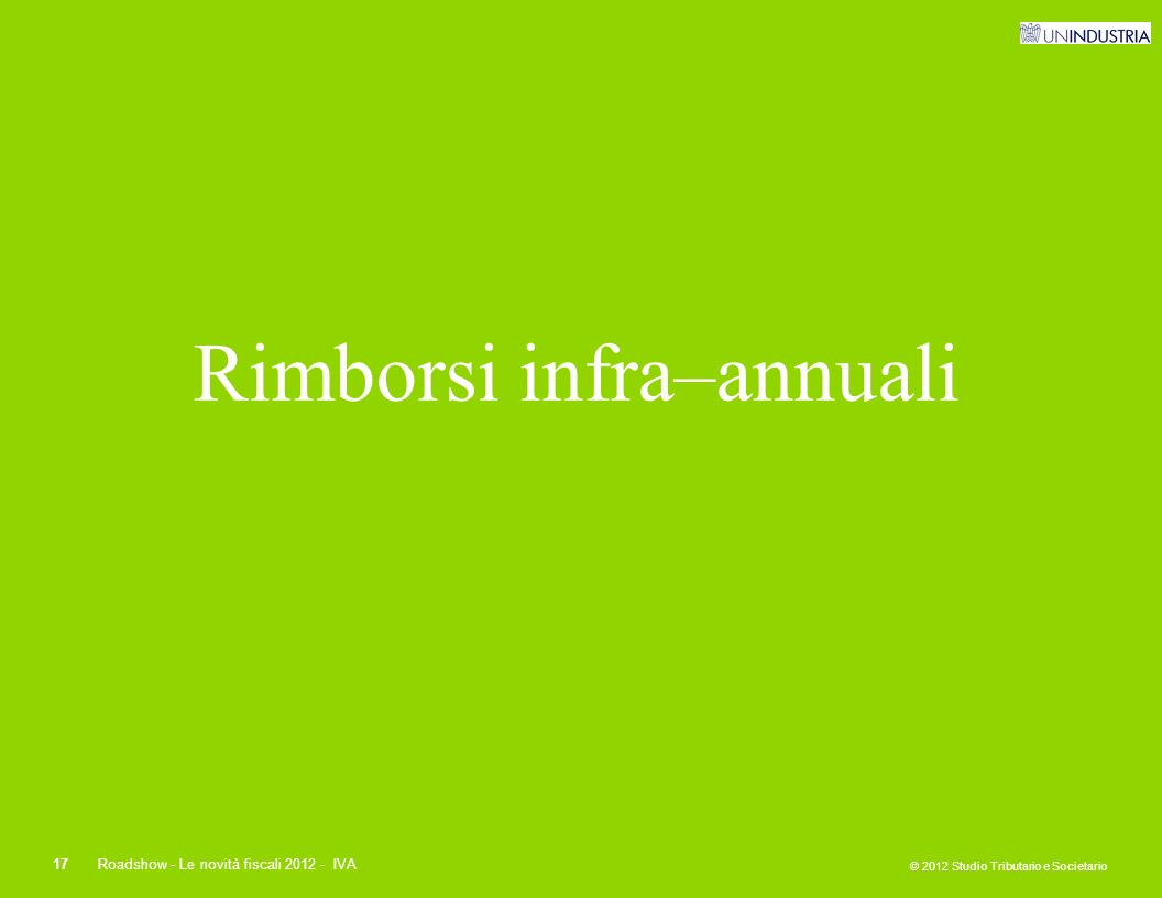 © 2012 Studio Tributario e Societario 17Roadshow - Le novità fiscali 2012 - IVA Rimborsi infra–annuali