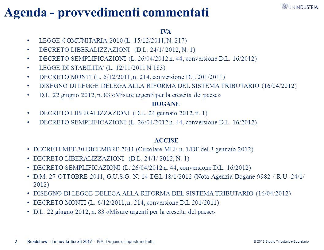 © 2012 Studio Tributario e Societario 2Roadshow - Le novità fiscali 2012 - IVA, Dogane e Imposte indirette Agenda - provvedimenti commentati IVA LEGGE