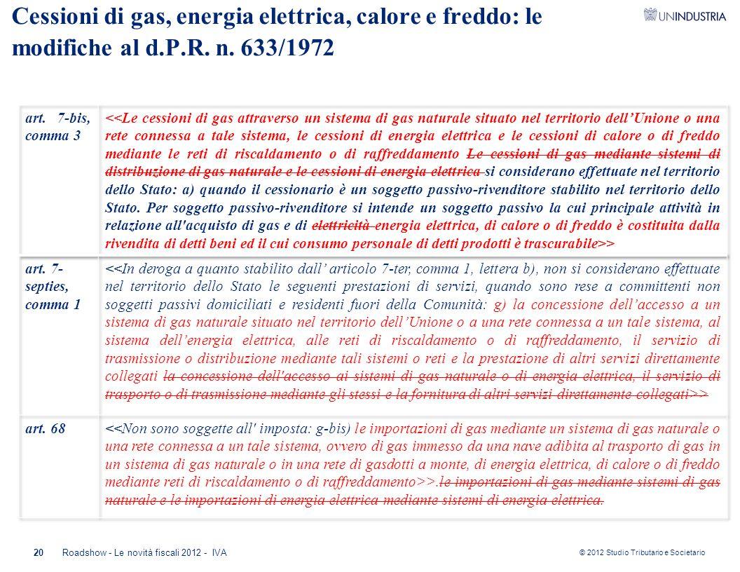 © 2012 Studio Tributario e Societario 20Roadshow - Le novità fiscali 2012 - IVA Cessioni di gas, energia elettrica, calore e freddo: le modifiche al d