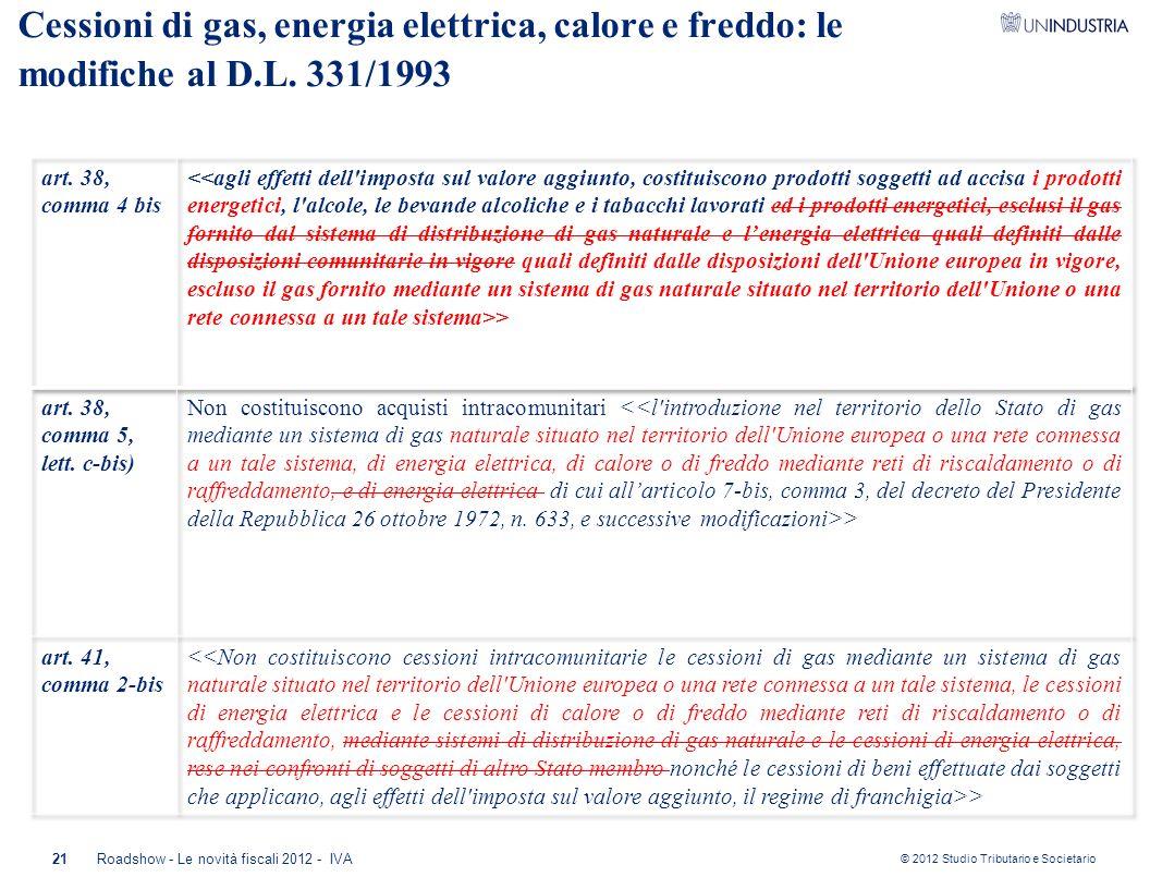 © 2012 Studio Tributario e Societario 21Roadshow - Le novità fiscali 2012 - IVA Cessioni di gas, energia elettrica, calore e freddo: le modifiche al D