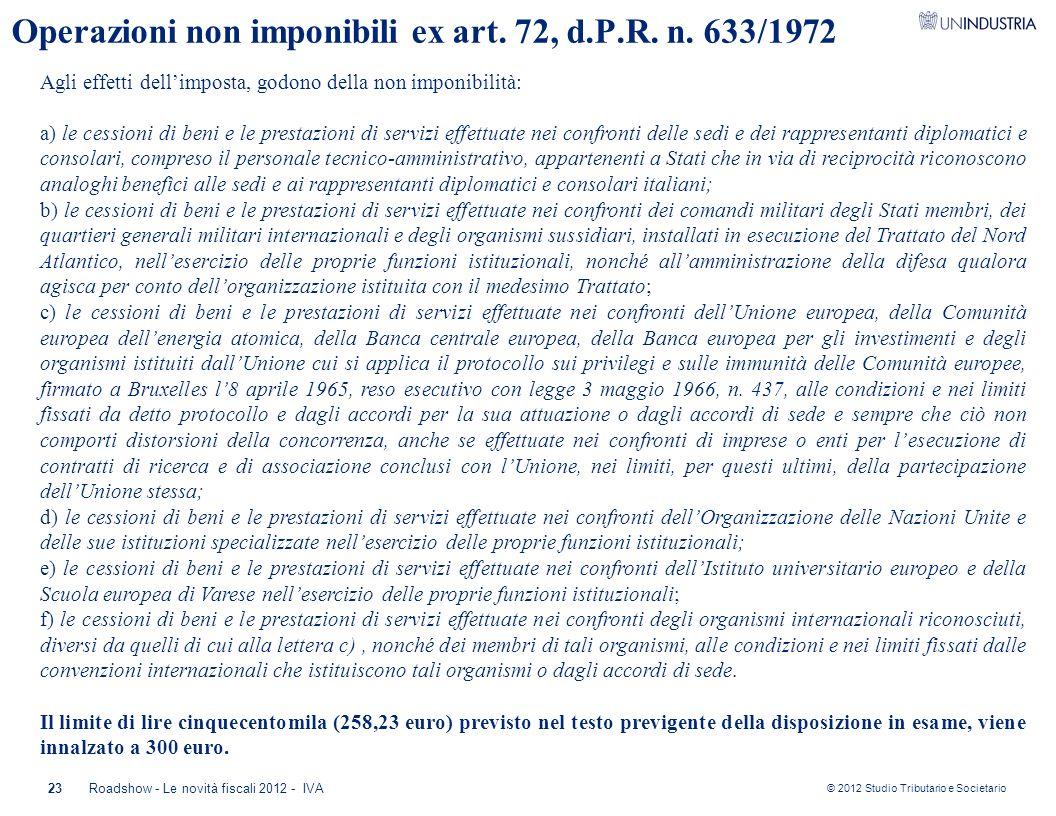© 2012 Studio Tributario e Societario 23Roadshow - Le novità fiscali 2012 - IVA Operazioni non imponibili ex art. 72, d.P.R. n. 633/1972 Agli effetti