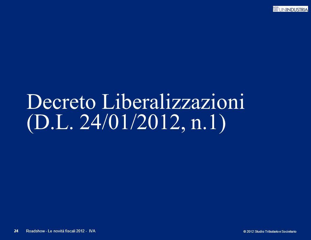 © 2012 Studio Tributario e Societario 24Roadshow - Le novità fiscali 2012 - IVA Decreto Liberalizzazioni (D.L. 24/01/2012, n.1)