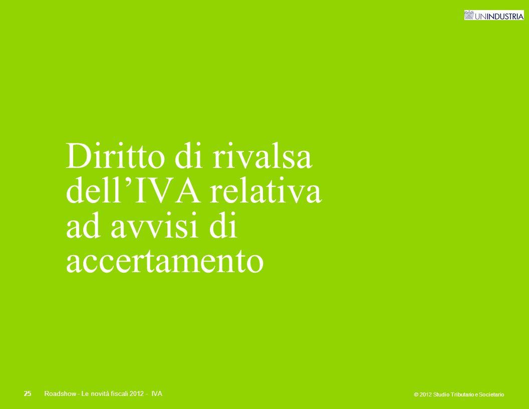 © 2012 Studio Tributario e Societario 25Roadshow - Le novità fiscali 2012 - IVA Diritto di rivalsa dell'IVA relativa ad avvisi di accertamento