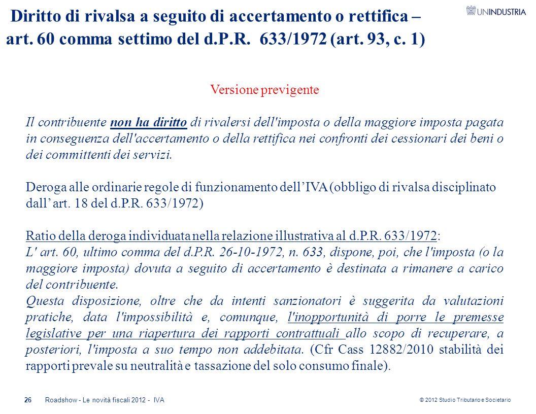 © 2012 Studio Tributario e Societario 26Roadshow - Le novità fiscali 2012 - IVA Diritto di rivalsa a seguito di accertamento o rettifica – art. 60 com