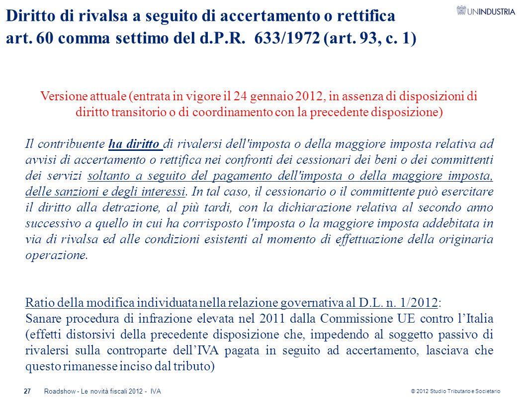 © 2012 Studio Tributario e Societario 27Roadshow - Le novità fiscali 2012 - IVA Diritto di rivalsa a seguito di accertamento o rettifica art. 60 comma