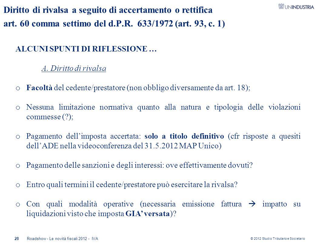 © 2012 Studio Tributario e Societario 28Roadshow - Le novità fiscali 2012 - IVA Diritto di rivalsa a seguito di accertamento o rettifica art. 60 comma