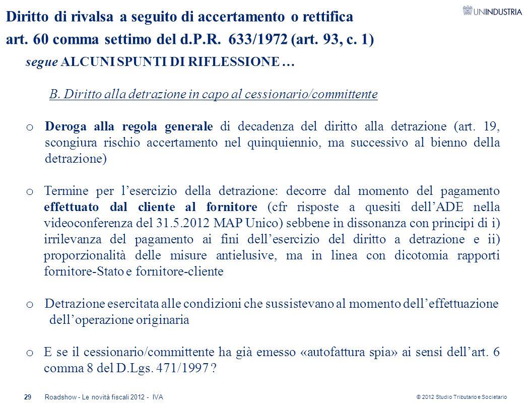 © 2012 Studio Tributario e Societario 29Roadshow - Le novità fiscali 2012 - IVA Diritto di rivalsa a seguito di accertamento o rettifica art. 60 comma