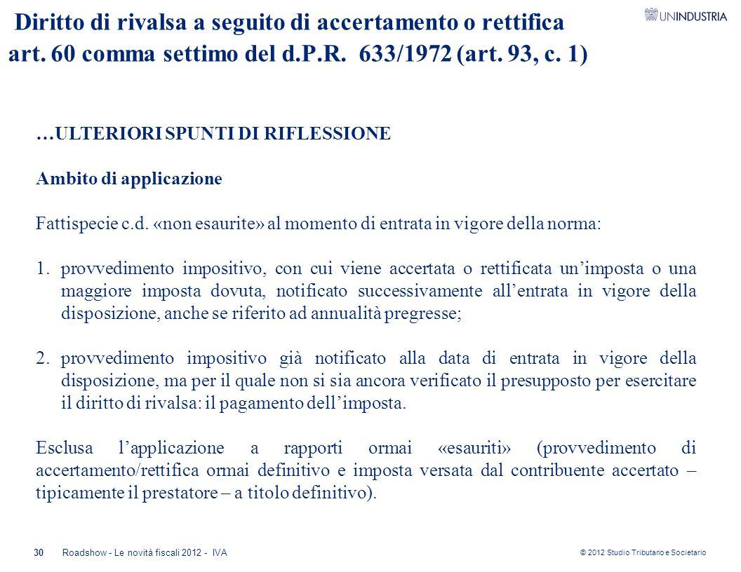 © 2012 Studio Tributario e Societario 30Roadshow - Le novità fiscali 2012 - IVA Diritto di rivalsa a seguito di accertamento o rettifica art. 60 comma