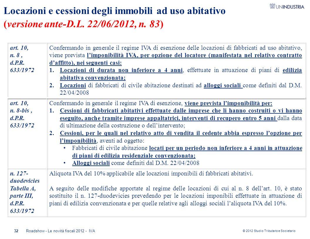 © 2012 Studio Tributario e Societario 32 Locazioni e cessioni degli immobili ad uso abitativo (versione ante-D.L. 22/06/2012, n. 83) Roadshow - Le nov