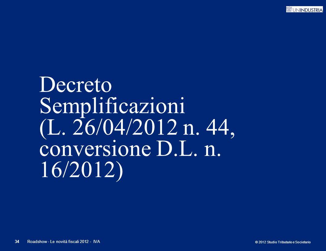 © 2012 Studio Tributario e Societario 34 Decreto Semplificazioni (L. 26/04/2012 n. 44, conversione D.L. n. 16/2012) Roadshow - Le novità fiscali 2012