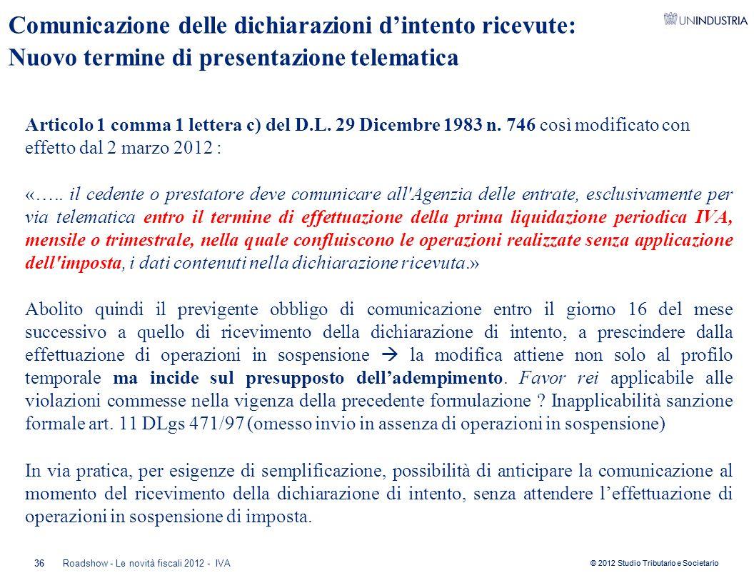 © 2012 Studio Tributario e Societario 36 Comunicazione delle dichiarazioni d'intento ricevute: Nuovo termine di presentazione telematica Articolo 1 co
