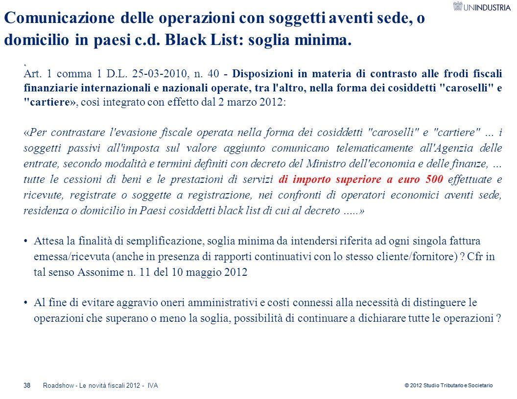 © 2012 Studio Tributario e Societario 38. Roadshow - Le novità fiscali 2012 - IVA Art. 1 comma 1 D.L. 25-03-2010, n. 40 - Disposizioni in materia di c