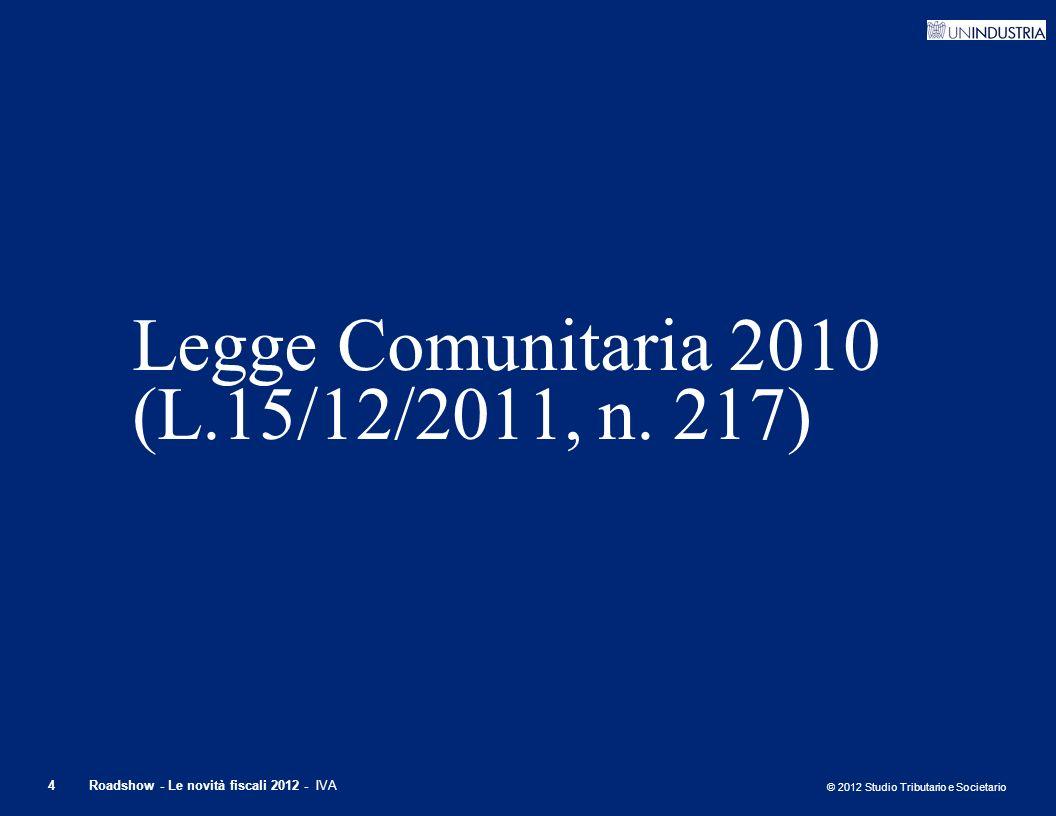 © 2012 Studio Tributario e Societario 4Roadshow - Le novità fiscali 2012 - IVA Legge Comunitaria 2010 (L.15/12/2011, n. 217)