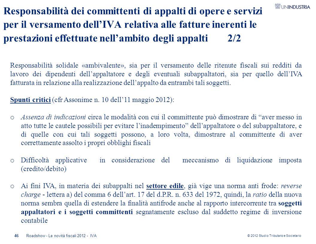 © 2012 Studio Tributario e Societario 46 Responsabilità solidale «ambivalente», sia per il versamento delle ritenute fiscali sui redditi da lavoro dei