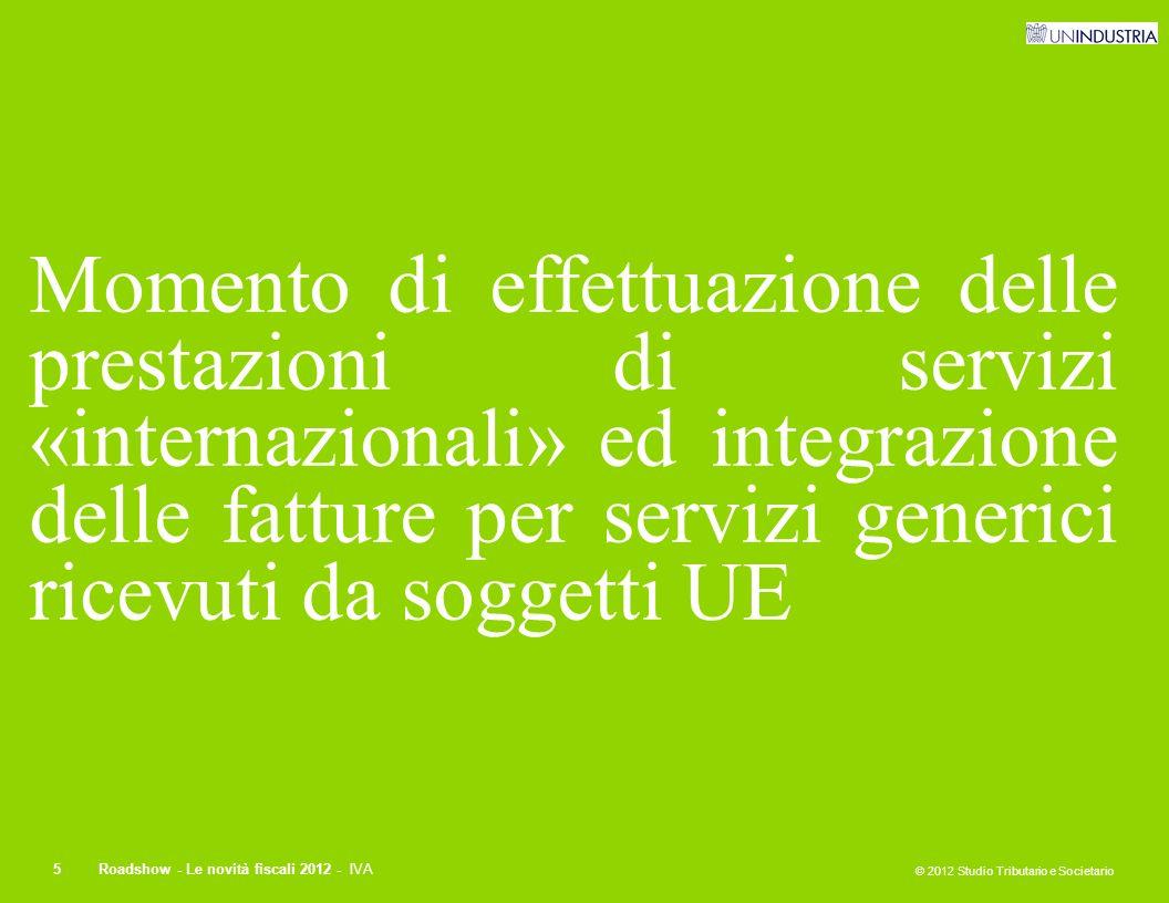 © 2012 Studio Tributario e Societario 5Roadshow - Le novità fiscali 2012 - IVA Momento di effettuazione delle prestazioni di servizi «internazionali»