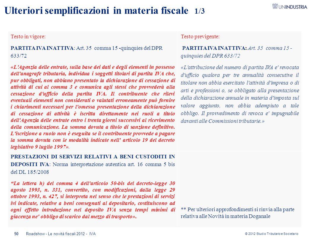 © 2012 Studio Tributario e Societario 50 Ulteriori semplificazioni in materia fiscale 1/3 Testo in vigore: PARTITA IVA INATTIVA: Art. 35 comma 15 -qui
