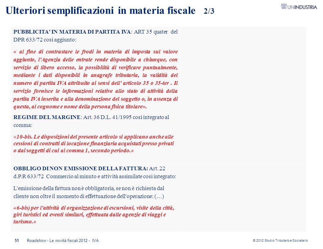 © 2012 Studio Tributario e Societario 51 Ulteriori semplificazioni in materia fiscale 2/3 PUBBLICITA' IN MATERIA DI PARTITA IVA: ART 35 quater del DPR