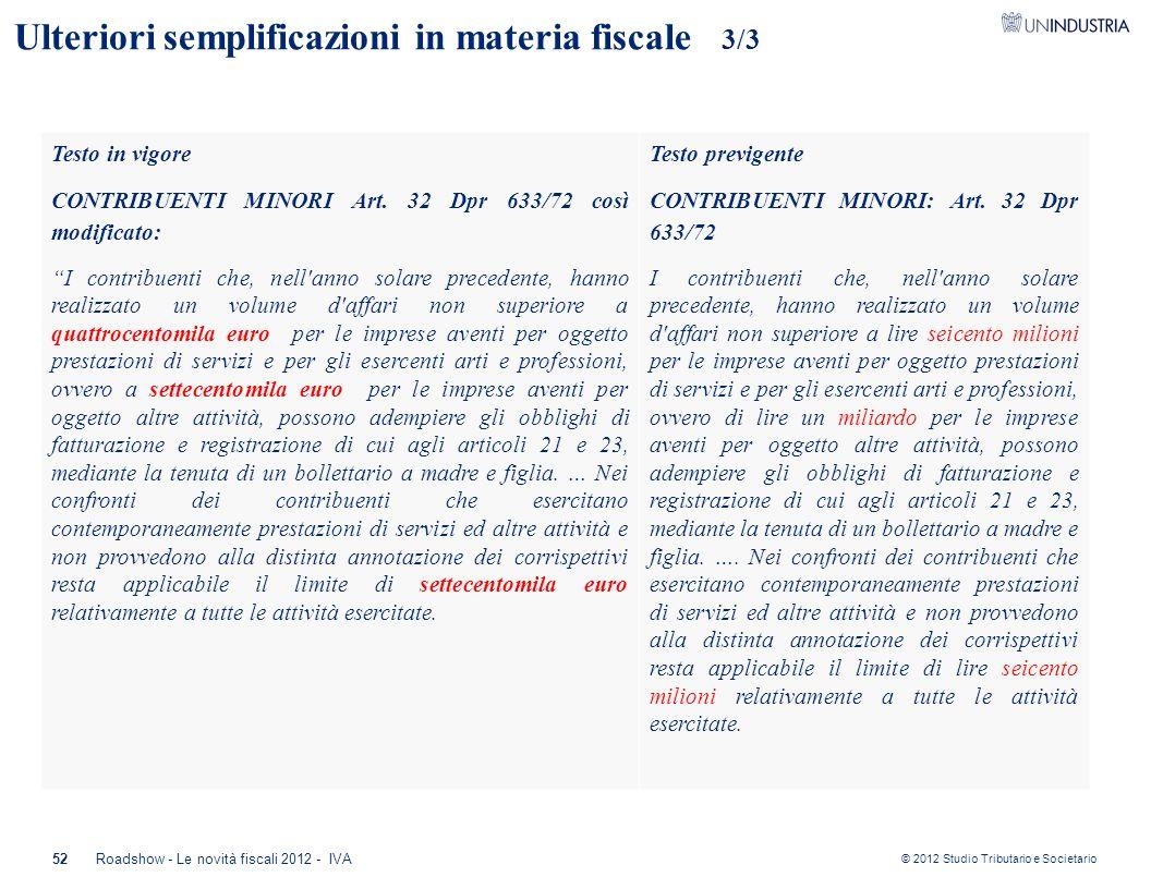 © 2012 Studio Tributario e Societario 52 Ulteriori semplificazioni in materia fiscale 3/3 Testo in vigore CONTRIBUENTI MINORI Art. 32 Dpr 633/72 così