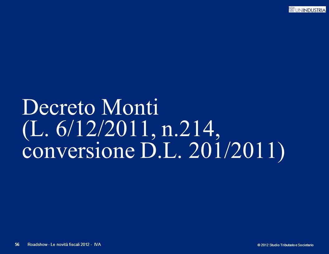 © 2012 Studio Tributario e Societario 56Roadshow - Le novità fiscali 2012 - IVA Decreto Monti (L. 6/12/2011, n.214, conversione D.L. 201/2011)