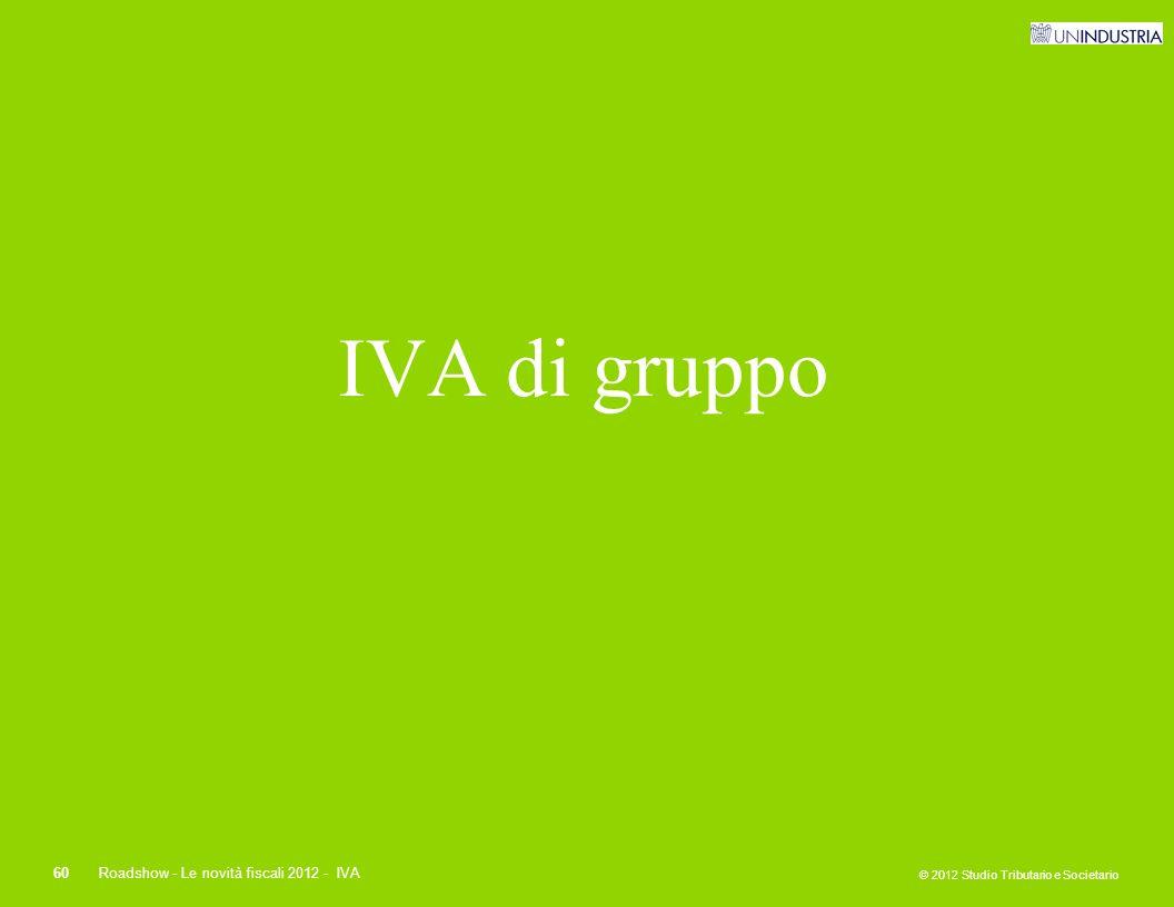 © 2012 Studio Tributario e Societario 60Roadshow - Le novità fiscali 2012 - IVA IVA di gruppo
