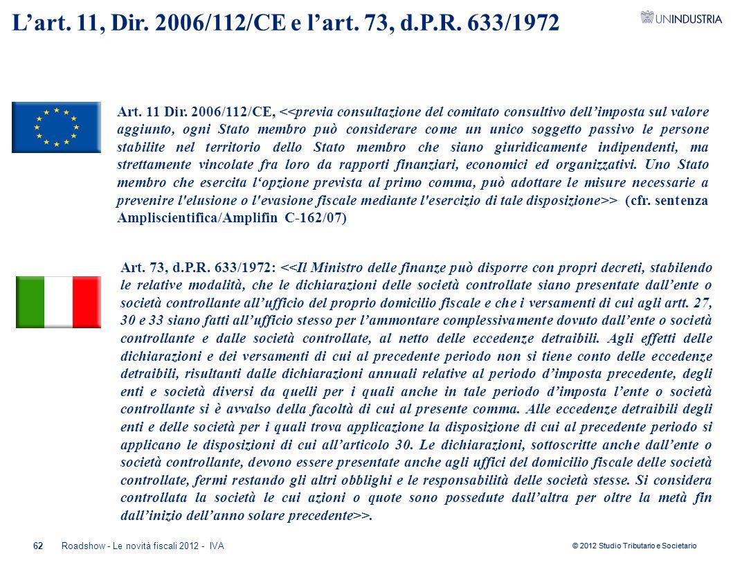 © 2012 Studio Tributario e Societario 62Roadshow - Le novità fiscali 2012 - IVA L'art. 11, Dir. 2006/112/CE e l'art. 73, d.P.R. 633/1972 Art. 11 Dir.