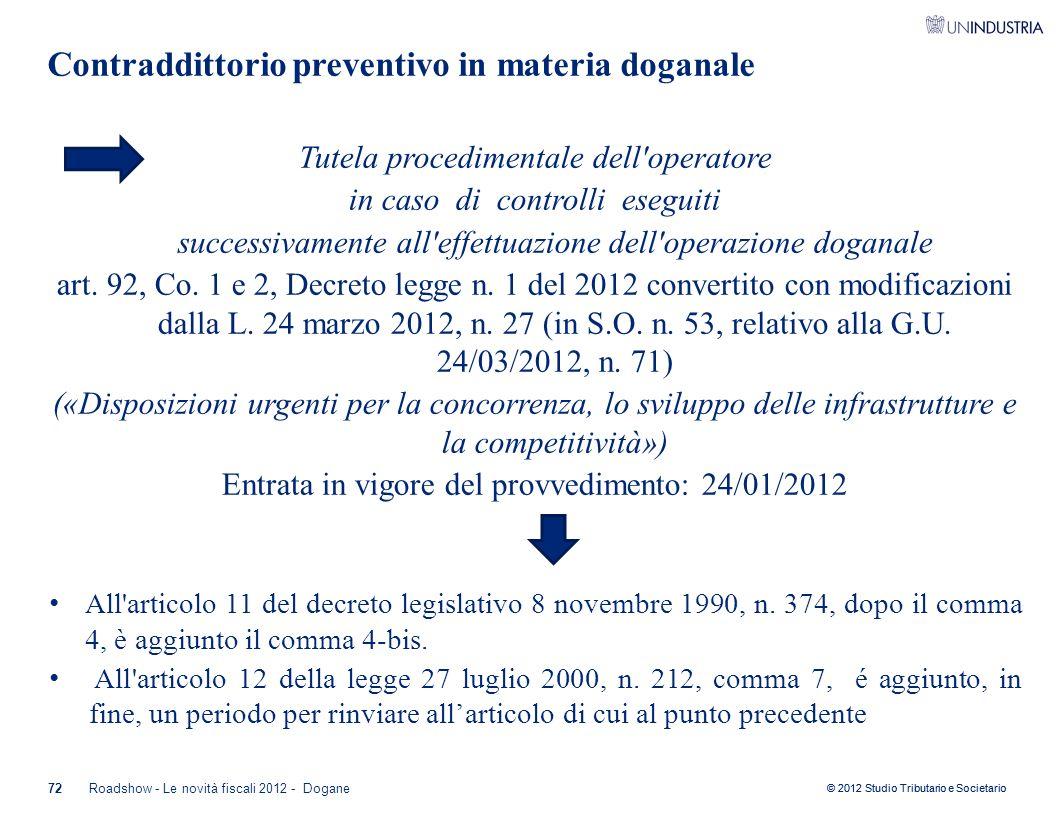 © 2012 Studio Tributario e Societario Contraddittorio preventivo in materia doganale Tutela procedimentale dell'operatore in caso di controlli eseguit
