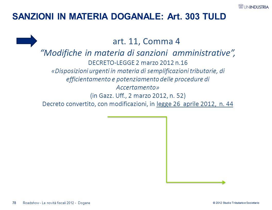 """© 2012 Studio Tributario e Societario SANZIONI IN MATERIA DOGANALE: Art. 303 TULD art. 11, Comma 4 """"Modifiche in materia di sanzioni amministrative"""","""