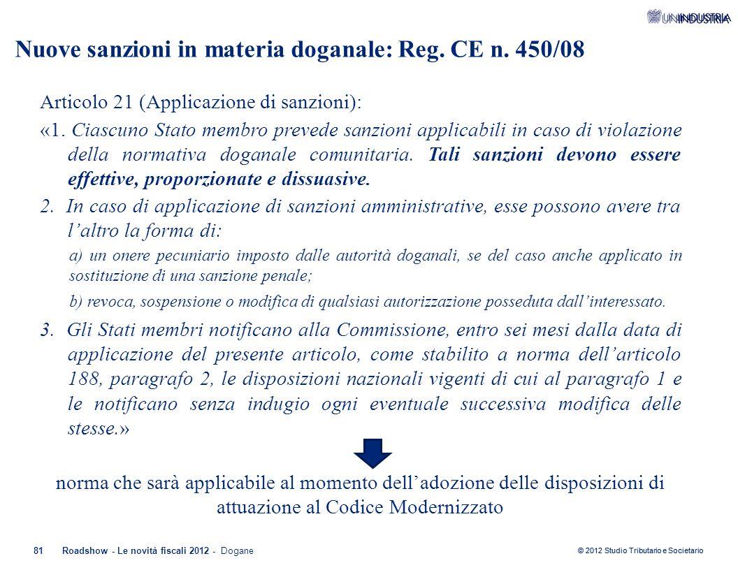 © 2012 Studio Tributario e Societario 81Roadshow - Le novità fiscali 2012 - Dogane Nuove sanzioni in materia doganale: Reg. CE n. 450/08 Articolo 21 (