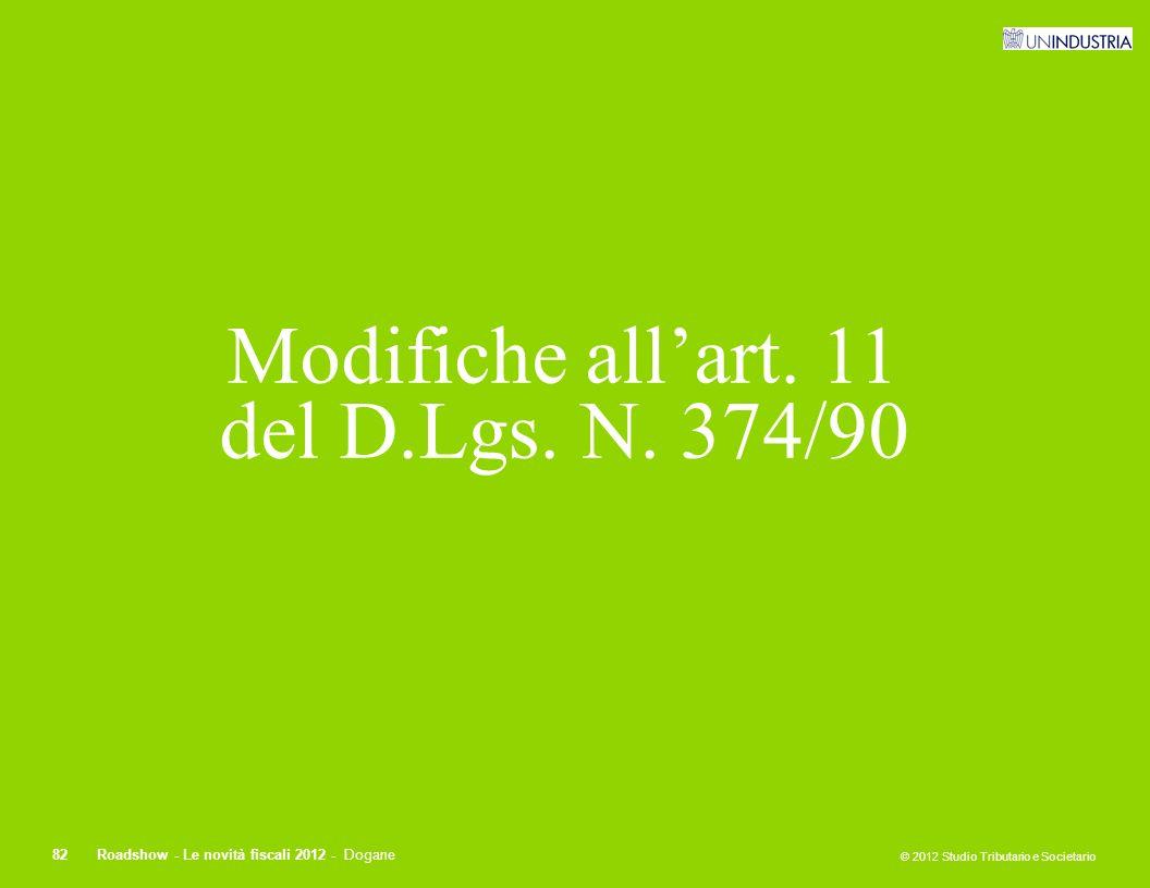 © 2012 Studio Tributario e Societario 82Roadshow - Le novità fiscali 2012 - Dogane Modifiche all'art. 11 del D.Lgs. N. 374/90