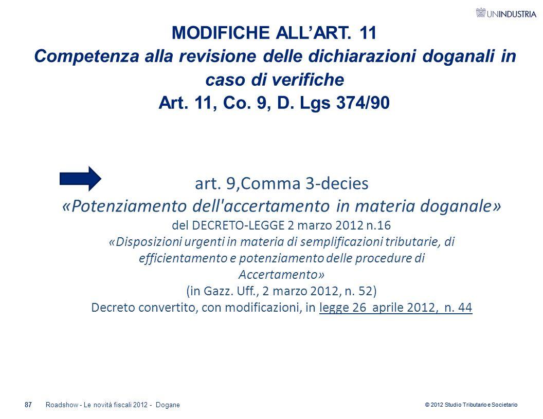 © 2012 Studio Tributario e Societario MODIFICHE ALL'ART. 11 Competenza alla revisione delle dichiarazioni doganali in caso di verifiche Art. 11, Co. 9