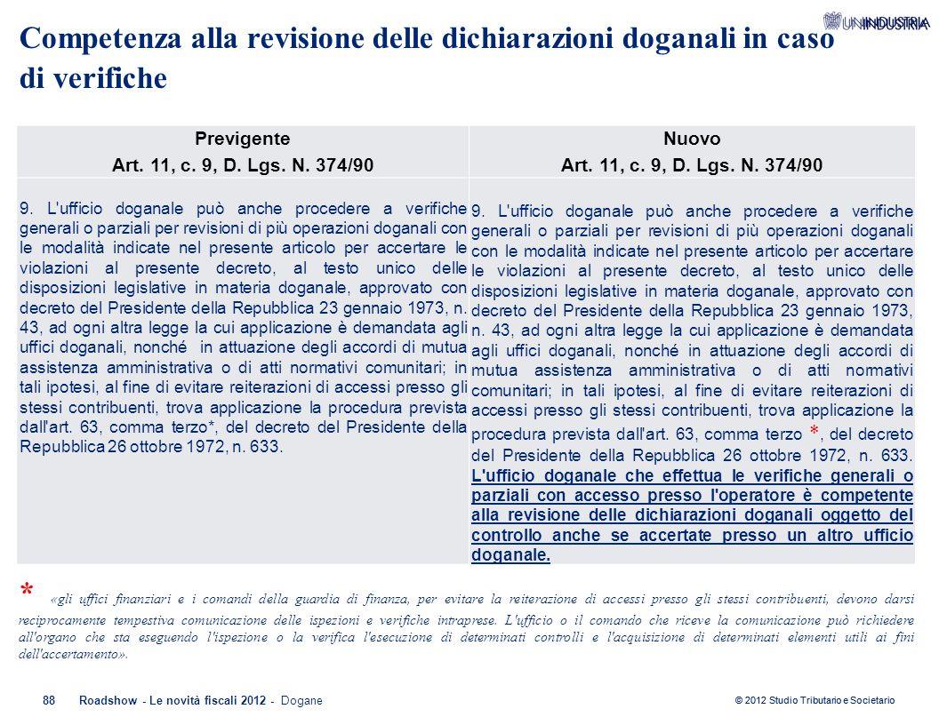 © 2012 Studio Tributario e Societario 88Roadshow - Le novità fiscali 2012 - Dogane Previgente Art. 11, c. 9, D. Lgs. N. 374/90 Nuovo Art. 11, c. 9, D.