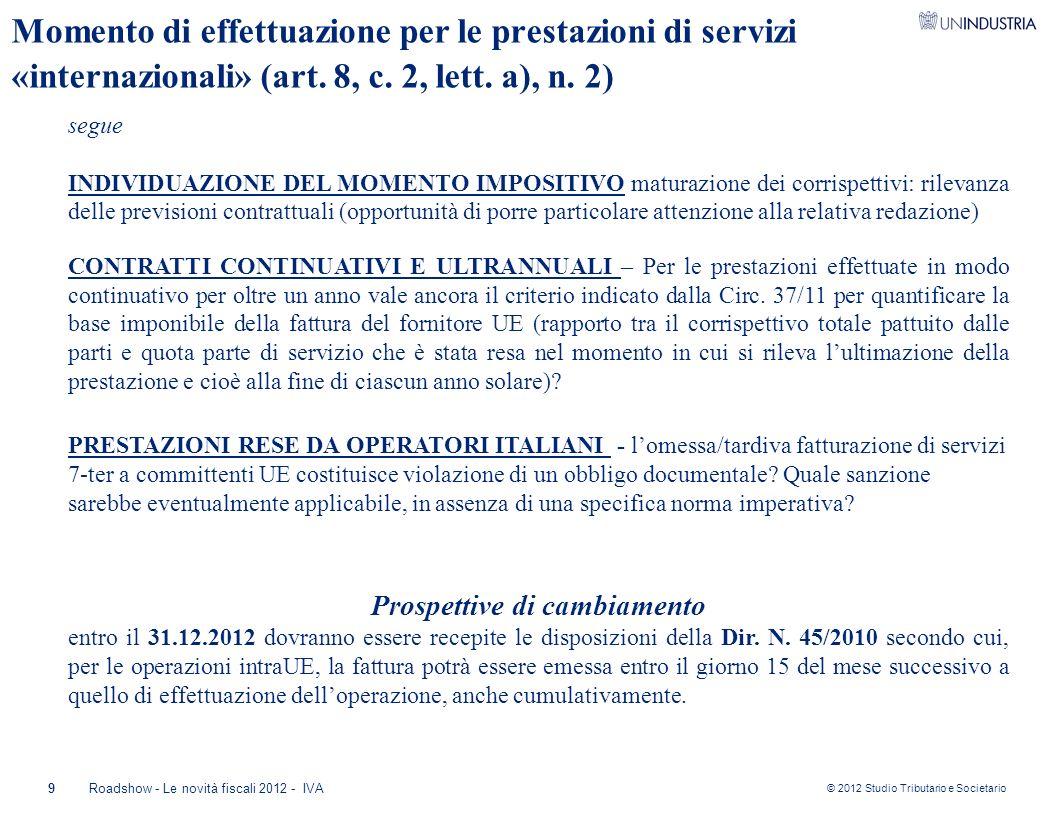 © 2012 Studio Tributario e Societario 9Roadshow - Le novità fiscali 2012 - IVA Momento di effettuazione per le prestazioni di servizi «internazionali»