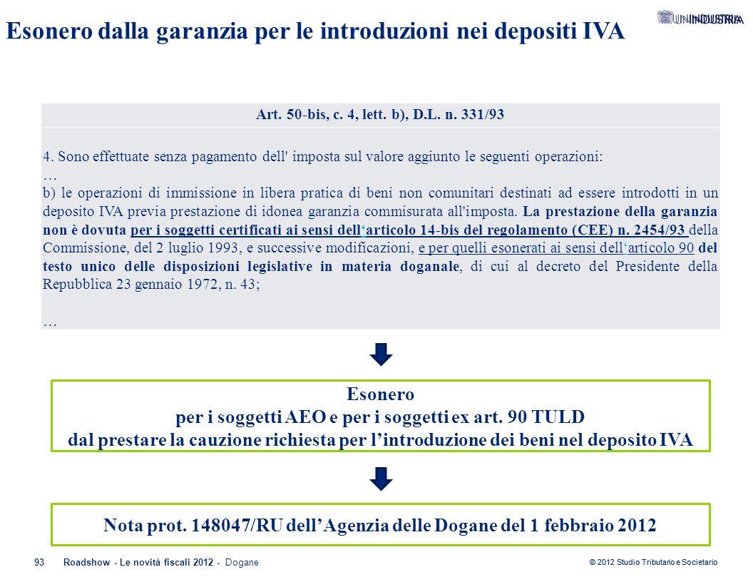 © 2012 Studio Tributario e Societario 93Roadshow - Le novità fiscali 2012 - Dogane Art. 50-bis, c. 4, lett. b), D.L. n. 331/93 4. Sono effettuate senz