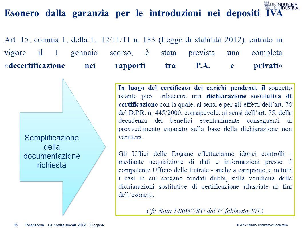 © 2012 Studio Tributario e Societario 98Roadshow - Le novità fiscali 2012 - Dogane Esonero dalla garanzia per le introduzioni nei depositi IVA Art. 15