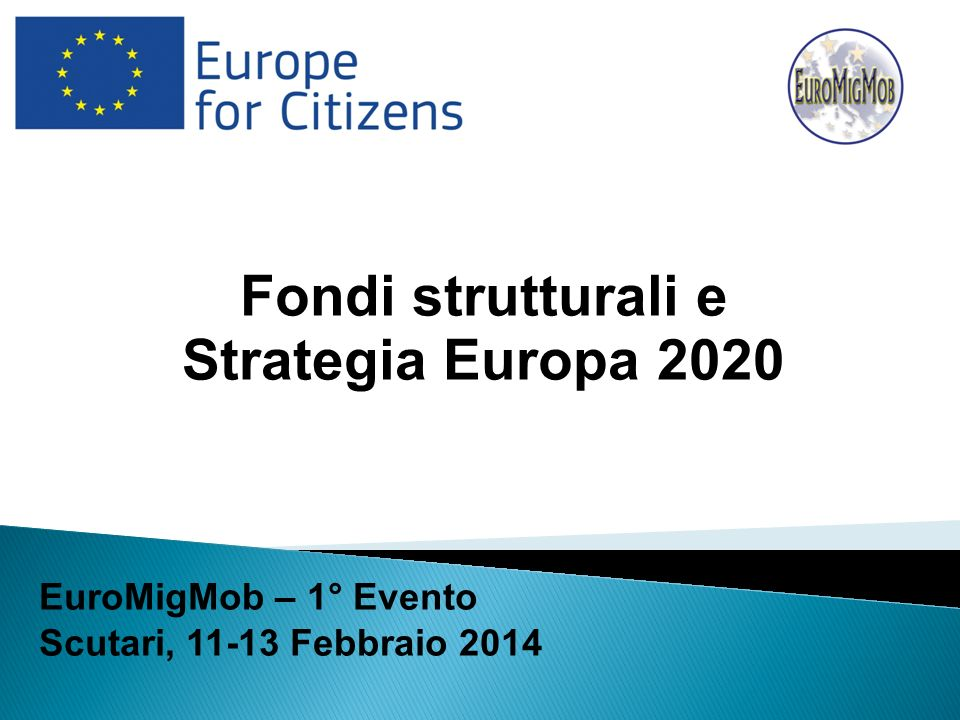 Fondi strutturali e Strategia Europa 2020 EuroMigMob – 1° Evento Scutari, 11-13 Febbraio 2014