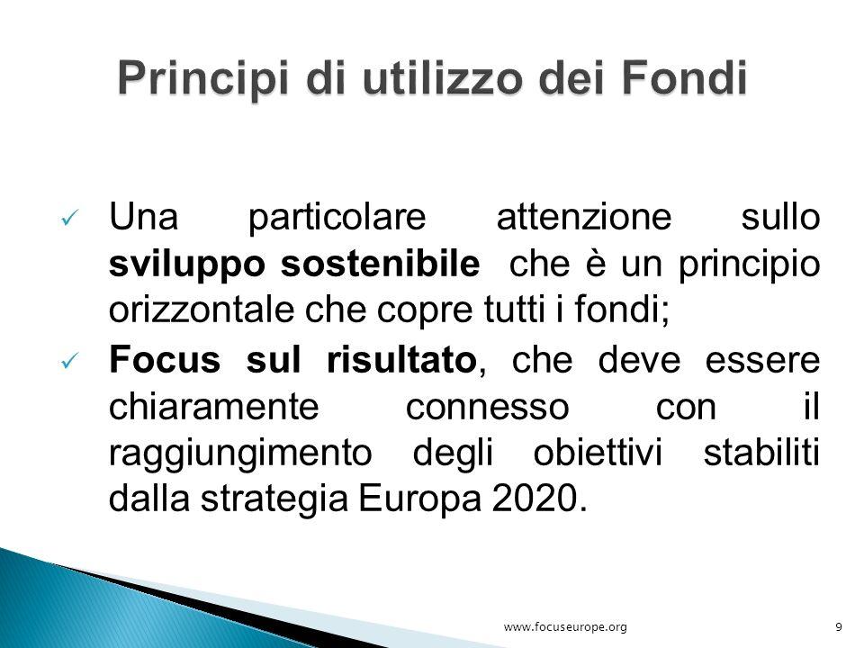 Una particolare attenzione sullo sviluppo sostenibile che è un principio orizzontale che copre tutti i fondi; Focus sul risultato, che deve essere chi