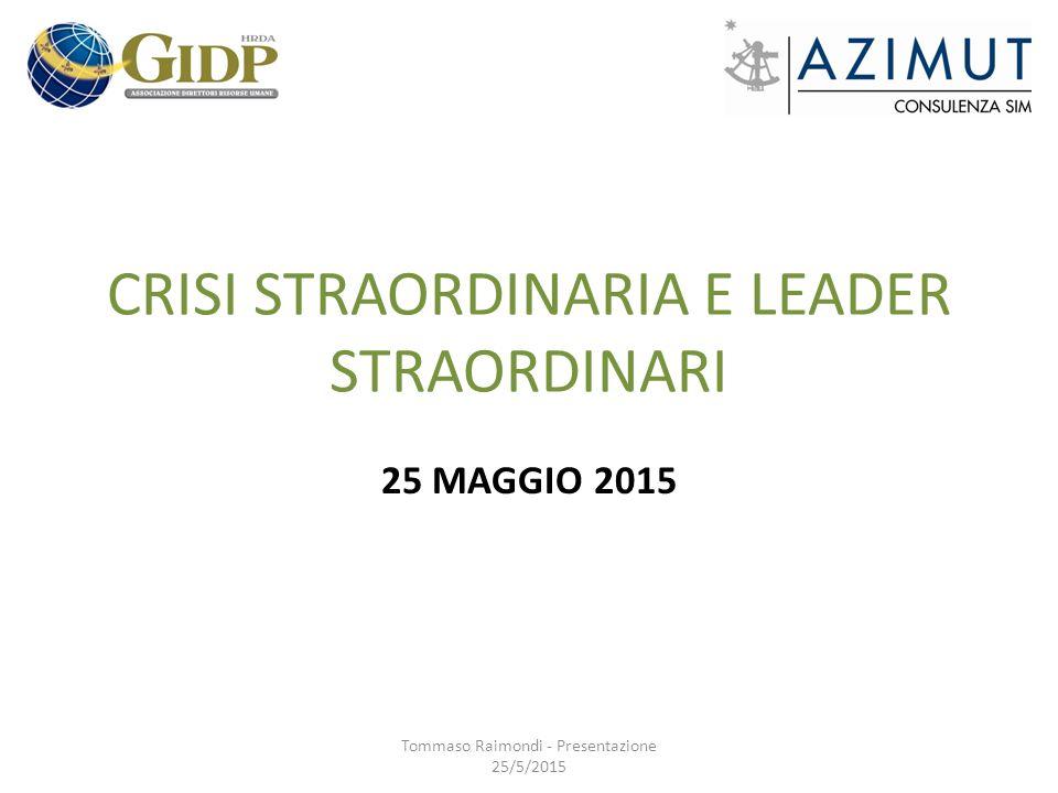 CRISI STRAORDINARIA E LEADER STRAORDINARI 25 MAGGIO 2015 Tommaso Raimondi - Presentazione 25/5/2015