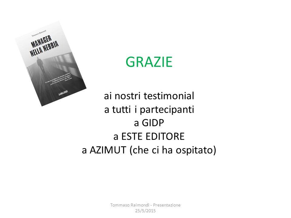 GRAZIE ai nostri testimonial a tutti i partecipanti a GIDP a ESTE EDITORE a AZIMUT (che ci ha ospitato) Tommaso Raimondi - Presentazione 25/5/2015