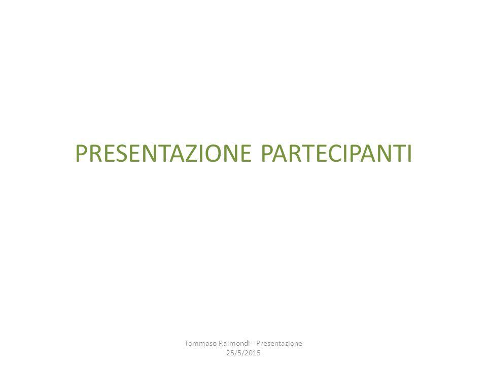 PRESENTAZIONE PARTECIPANTI Tommaso Raimondi - Presentazione 25/5/2015