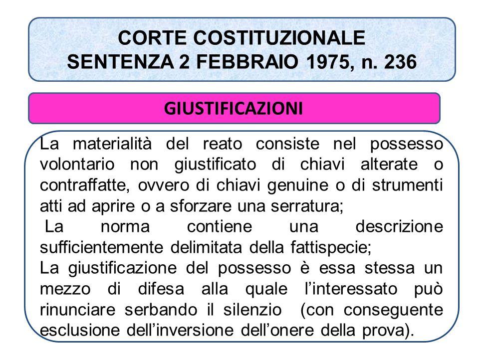 CORTE COSTITUZIONALE SENTENZA 2 FEBBRAIO 1975, n. 236 GIUSTIFICAZIONI La materialità del reato consiste nel possesso volontario non giustificato di ch